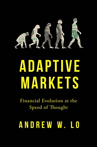 Adaptive Markets: Financial Evolution at the Speed of Thought by Andrew Lo