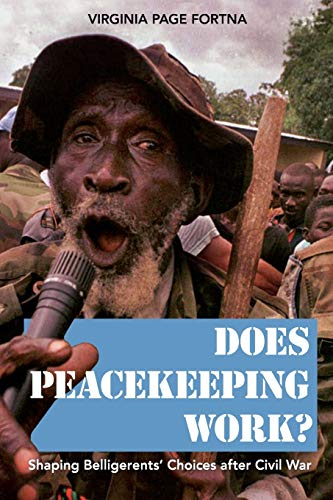 Does Peacekeeping Work?: Shaping Belligerents' Choices After Civil War by Virginia Page Fortna