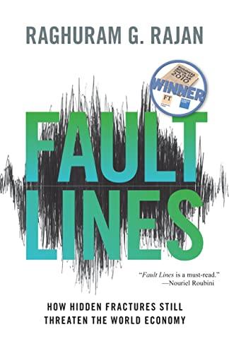 Fault Lines: How Hidden Fractures Still Threaten the World Economy by Raghuram G. Rajan