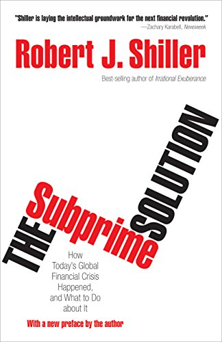 The Subprime Solution: How Today's Global Financial Crisis Happened, and What to Do about It By Robert J. Shiller