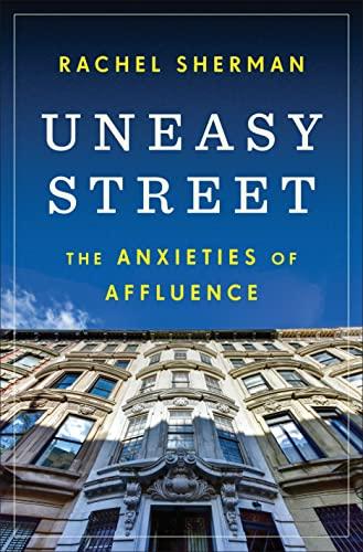 Uneasy Street: The Anxieties of Affluence by Rachel Sherman