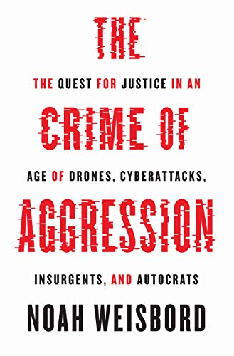 The Crime of Aggression By Noah Weisbord
