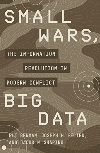 Small Wars, Big Data: The Information Revolution in Modern Conflict By Eli Berman