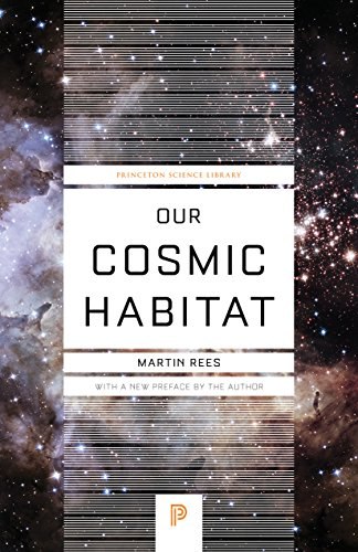 Our Cosmic Habitat (Princeton Science Library) By Martin Rees