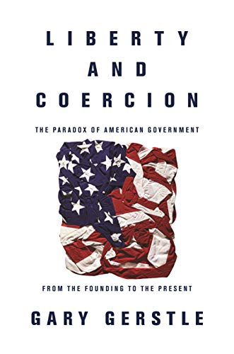 Liberty and Coercion By Professor Gary Gerstle