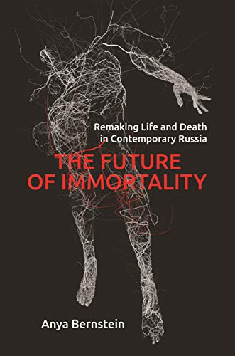 The Future of Immortality By Anya Bernstein