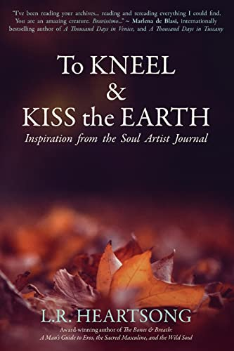To Kneel and Kiss the Earth By L R Heartsong