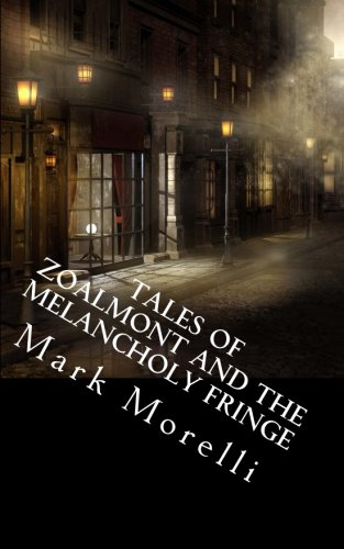 Tales of Zoalmont and the Melancholy Fringe By Mark Morelli