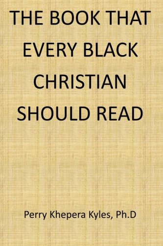The Book That Every Black Christian Should Read By Perry Khepera Kyles Ph D