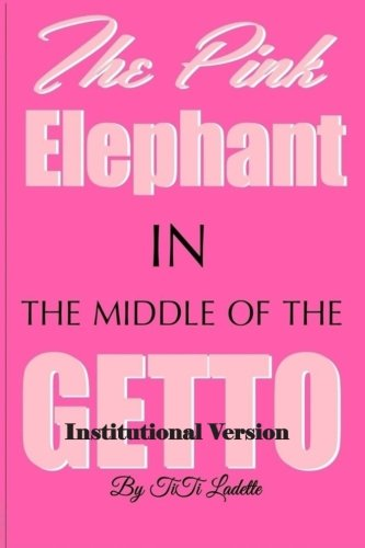 The Pink Elephant in the Middle of the Getto-Institutional Version By Titi Ladette