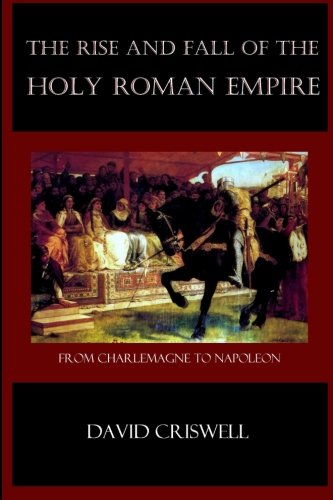 Rise and Fall of the Holy Roman Empire By David Criswell