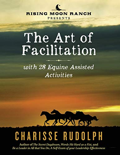 The Art of Facilitation, with 28 Equine Assisted Activities By Charisse Rudolph