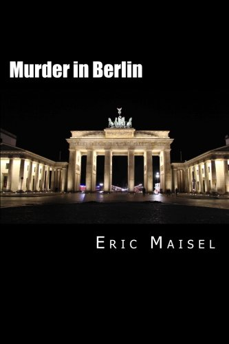 Murder in Berlin By PH D Eric Maisel, PH.D.