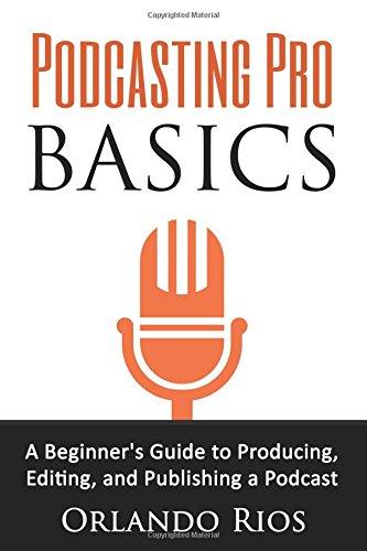Podcasting Pro Basics By Orlando Rios