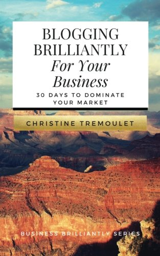 Blogging Brilliantly For Your Business By Christine Tremoulet