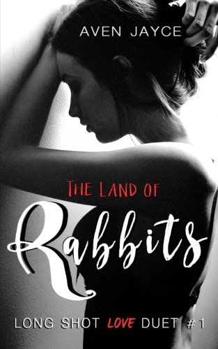 The Land of Rabbits: Long Shot Love Duet #1 By Aven Jayce