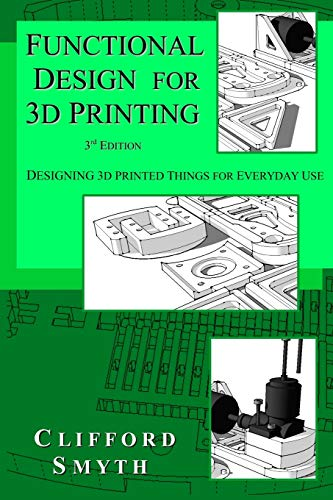 Functional Design for 3D Printing By Clifford T Smyth