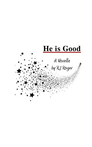 He is Good By R J Roger (Bachelor of Science in Business from Central Pennsylvania College)