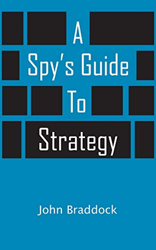 A Spy's Guide to Strategy By John Braddock