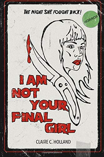I Am Not Your Final Girl: Poems By Claire C. Holland