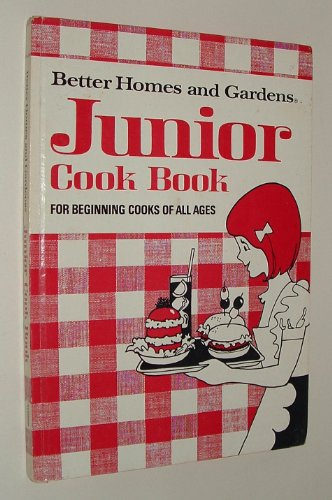 Better Homes and Gardens Junior Cook Book for Beginning Cooks of All Ages By Better  Homes and Gardens