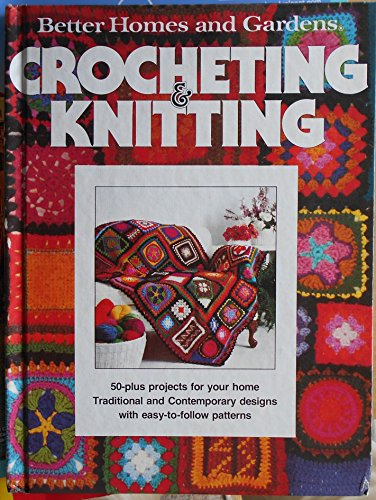 Better Homes and Gardens Crocheting and Knitting By Better Homes and Gardens