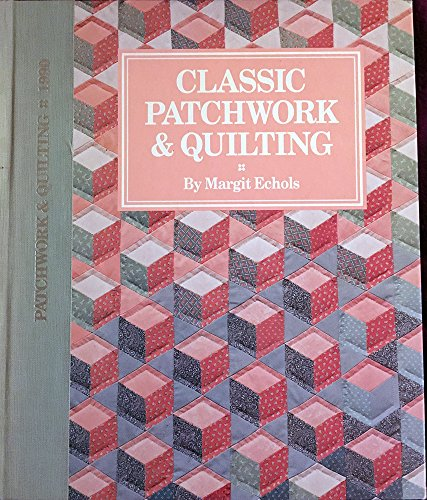Classic Patchwork and Quilting By Margit Echols