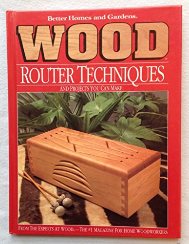 Router Techniques and Projects You Can Make (Better Homes & Gardens) By Better Homes and Gardens