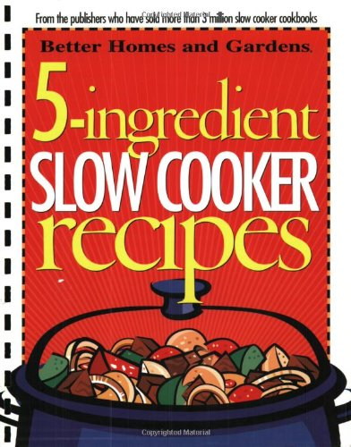 5-Ingredient Slow Cooker Recipes: Better Homes and Gardens By Better Homes & Gardens