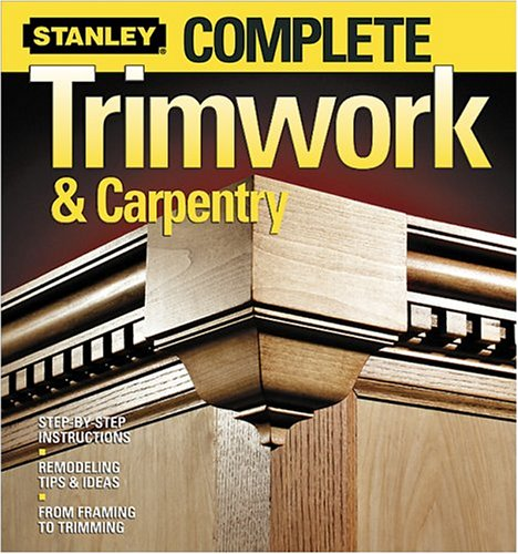 Complete Trimwork and Carpentry By Stanley