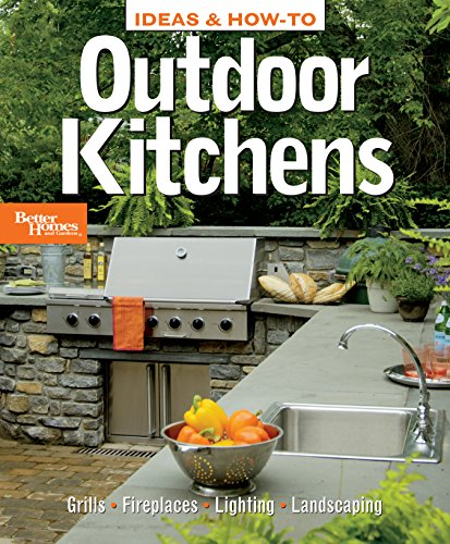 Ideas and How-to Outdoor Kitchens: Better Homes and Gardens By