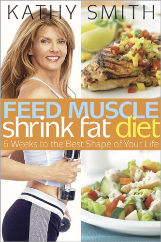 Feed Muscle, Shrink Fat Diet By Kathy Smith