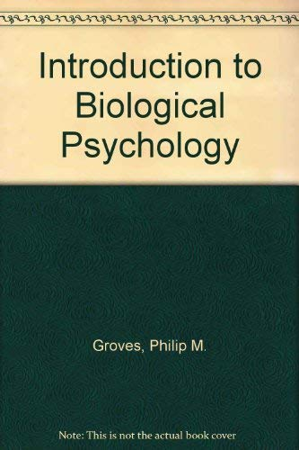 Introduction to Biological Psychology By Philip M. Groves