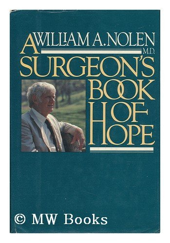 A Surgeon's Book of Hope By Dr William A Nolen