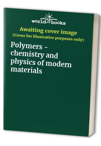 Polymers - chemistry and physics of modern materials By John McKenzie Grant Cowie