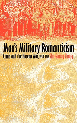 Mao's Military Romanticism: China and the Korean War, 1950-53 by Shu Guang Zhang