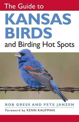 The Guide to Kansas Birds and Birding Hot Spots By Bob Gress