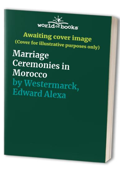 Marriage Ceremonies in Morocco By Edward Alexander Westermarck
