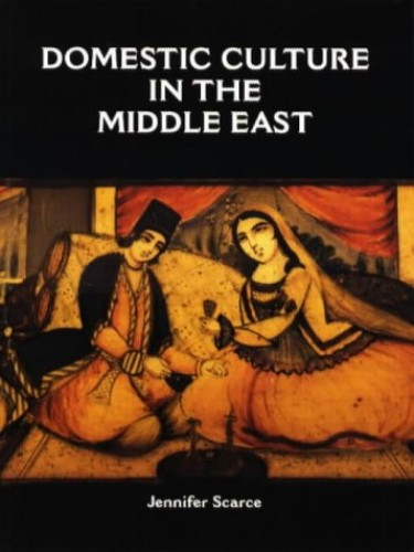 Domestic Culture in the Middle East By Jennifer Scarce