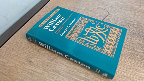 William Caxton: A Quincentenary Biography of England's First Printer By George D. Painter