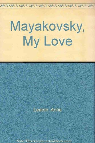 Mayakovsky, My Love By Anne Leaton