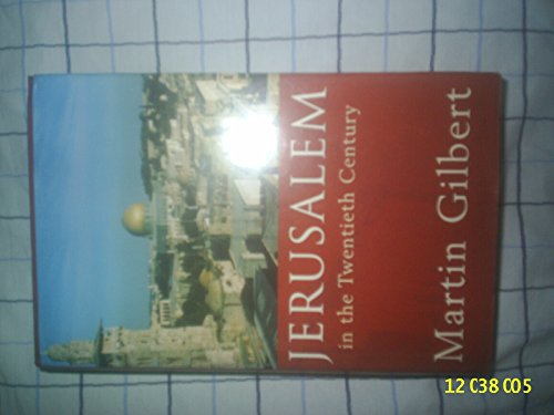 Jerusalem in the 20th Century By Martin Gilbert
