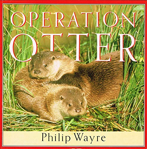 Operation Otter By Philip Wayre