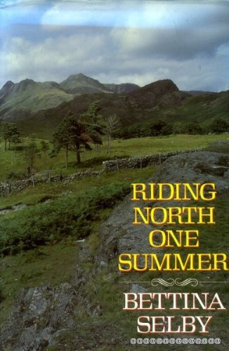 Riding North One Summer By Bettina Selby