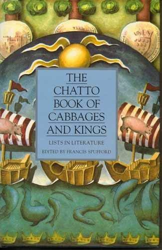 The Chatto Book of Cabbages and Kings: Lists in Literature Edited by Francis Spufford