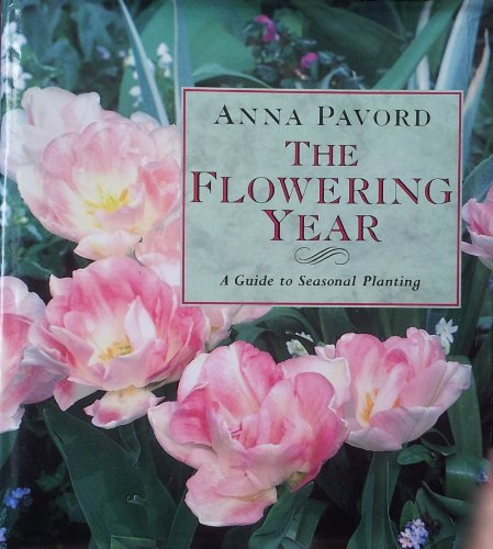 The Flowering Year: Guide to Seasonal Planting By Anna Pavord