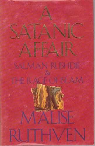 A Satanic Affair: Salman Rushdie and the Rage of Islam By Malise Ruthven