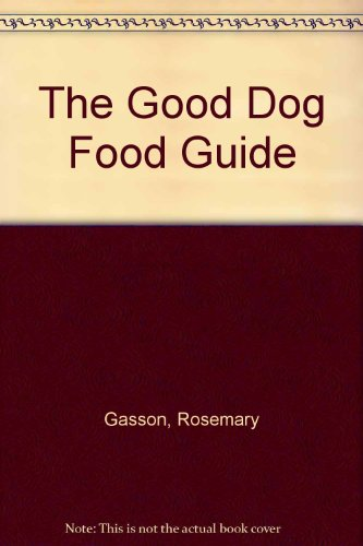 The Good Dog Food Guide By Rosemary Gasson