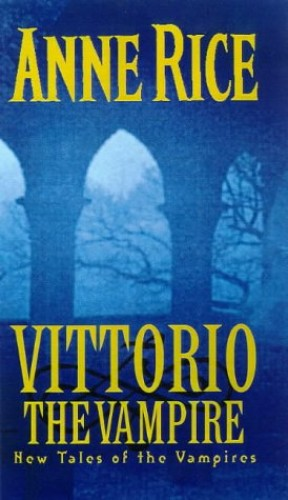 Vittorio, the Vampire By Anne Rice