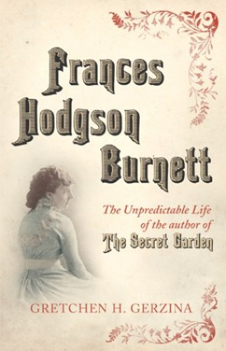 Frances Hodgson Burnett By Gretchen Gerzina